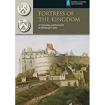 Fortress of the Kingdom - Archaeology and Research at Edinburgh Castle