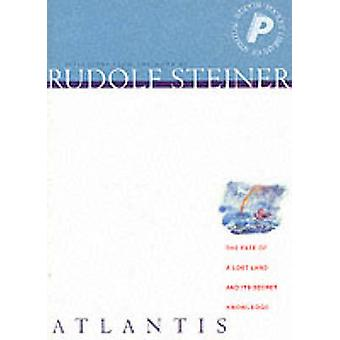 Atlantis - The Fate of a Lost Land and Its Secret Knowledge by Rudolf