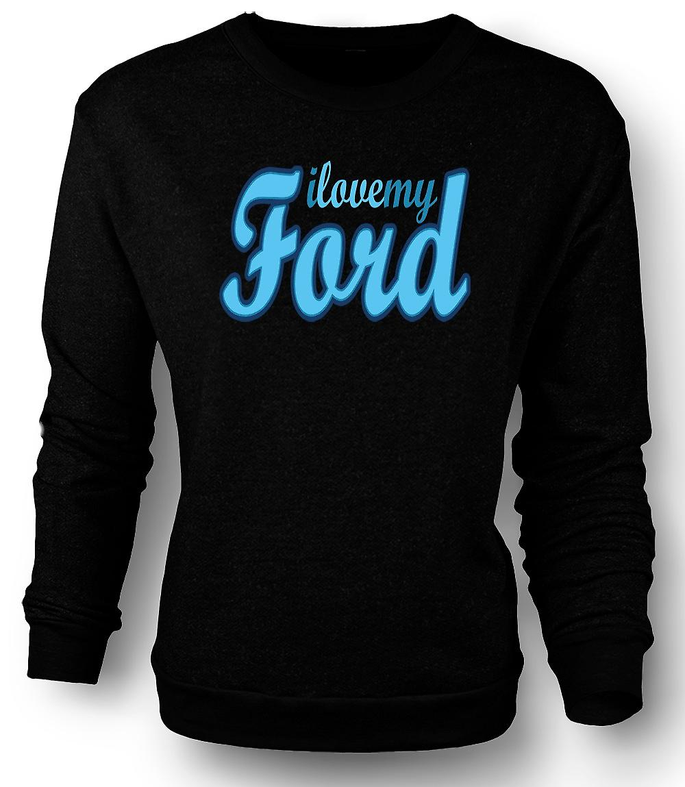 Mens Sweatshirt I Love My Ford - Car Enthusiast