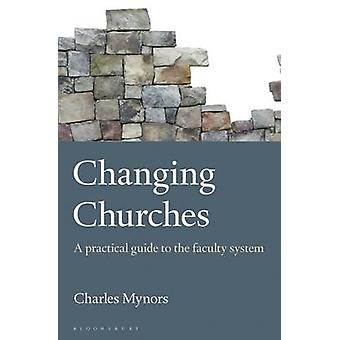 Changing Churches - A Practical Guide to the Faculty System by Charles