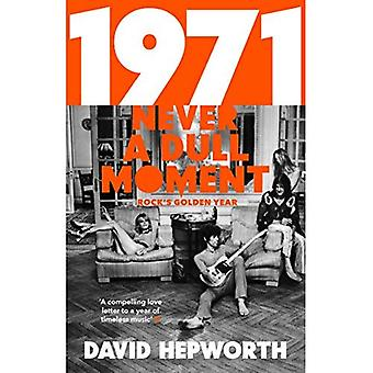 1971 - Never a Dull Moment: Rock's Golden Year