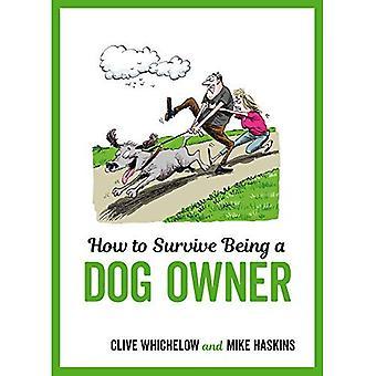 Wie man überlebt, wird ein Hundebesitzer: augenzwinkernd Beratung und frechen Illustrationen davon ein Hundebesitzer