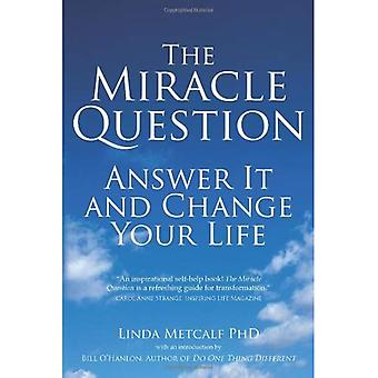 Miracle frågan: Besvara den och förändra ditt liv