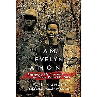 Jag är Evelyn Amony: återerövra mitt liv från Lord's Resistance Army (kvinnor i Afrika och diasporan)