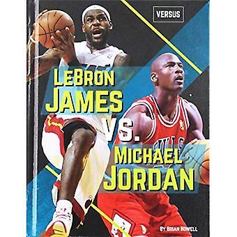 LeBron James vs. Michael Jordan