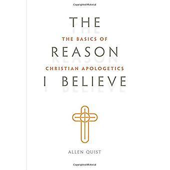 La raison pour laquelle je crois: les bases de l'apologétique chrétienne