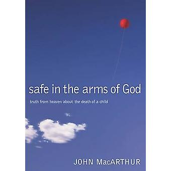 Safe in the Arms of God  Truth from Heaven About the Death of a Child by John F MacArthur