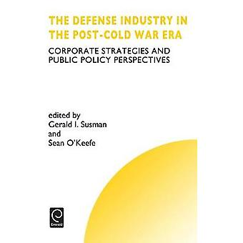 The Defense Industry in the PostCold War Era by Susman & Gerald I.