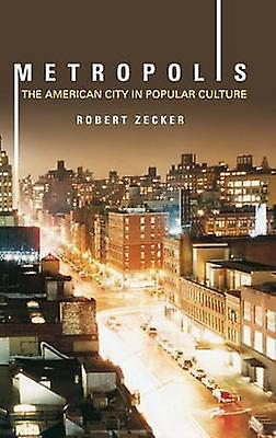 Metropolis The American City in Popular Culture by Zecker & Robert