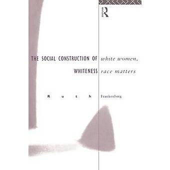 White Women Race Matters The Social Construction of Whiteness by Frankenburg Rut