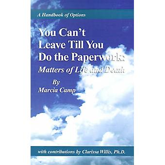 You Cant Leave Till You Do the Paperwork Matters of Life and Death by Camp & Marcia