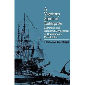 A Vigorous Spirit of Enterprise Merchants and Economic Development in Revolutionary Philadelphia by Doerflinger & Thomas M.