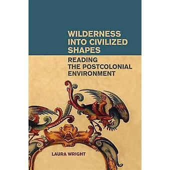 Villmarken i siviliserte former lesing postkolonial miljøet ved Wright & Laura