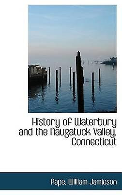 History of Waterbury and the Naugatuck Valley Connecticut by Jamieson & Pape & William