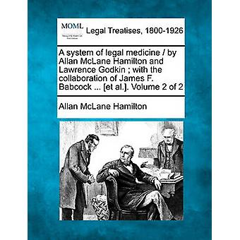 A system of legal medicine  by Allan McLane Hamilton and Lawrence Godkin  with the collaboration of James F. Babcock ... et al.. Volume 2 of 2 by Hamilton & Allan McLane