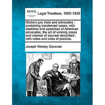 Modern jury trials and advocates  containing condensed cases with sketches and speeches of American advocates the art of winning cases and manner of counsel described  with notes and rules of prac by Donovan & Joseph Wesley