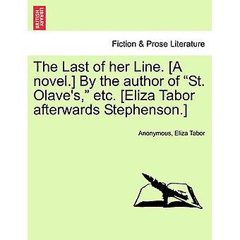 The Last of her Line. A novel. By the author of St. Olaves etc. Eliza Tabor afterwards Stephenson. by Anonymous