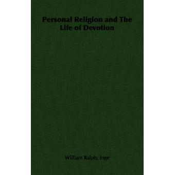 Personal Religion and The Life of Devotion by Inge & William Ralph