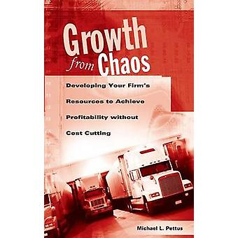 Growth from Chaos Developing Your Firms Resources to Achieve Profitability without Cost Cutting by Pettus & Michael