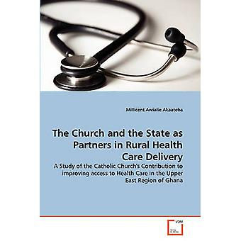 The Church and the State as Partners in Rural Health Care Delivery by Akaateba & Millicent Awialie