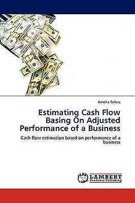 Estimating Cash FFaible Basing on Adjusted Perforhommece of a Affaires by Tefera & Ameha