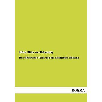 Das elektrische Licht und die elektrische Heizung by Ritter von Urbanitzky & Alfred