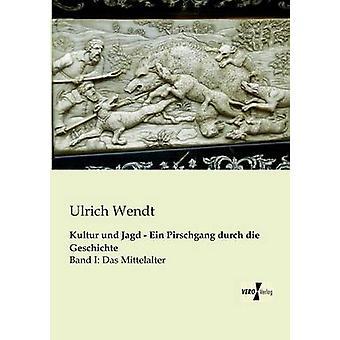 Kultur Ein Pirschgang Jagd Und Durch Die Geschichte por Wendt & Ulrich