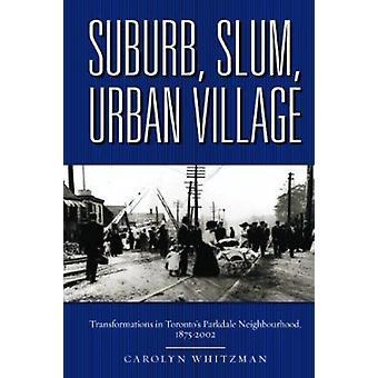 Suburb - Slum - Urban Village - Transformations in Toronto's Parkdale