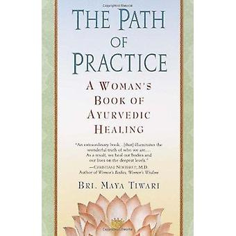 The Path of Practice - A Woman's Book of Ayurvedic Healing by Bri M Ti