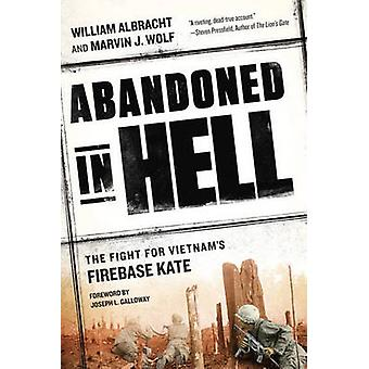 Abandoned in Hell - The Fight for Vietnam's Firebase Kate by William A