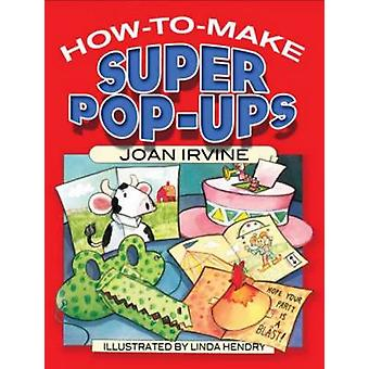 How to Make Super Pop-Ups by Joan Irvine - Linda Hendry - 97804864658