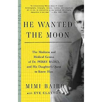 He Wanted the Moon - The Madness and Medical Genius of Dr. Perry Baird