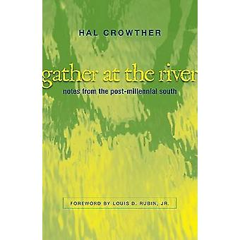 Gather at the River - Notes from the Post-millennial South by Hal Crow