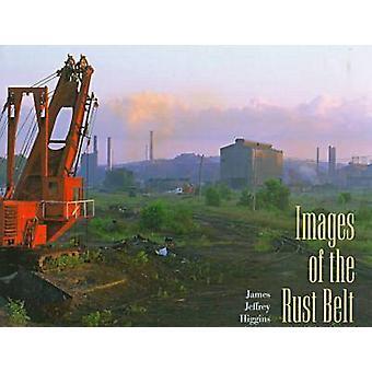 Images of the Rust Belt by James Jeffrey Higgins - 9780873386265 Book