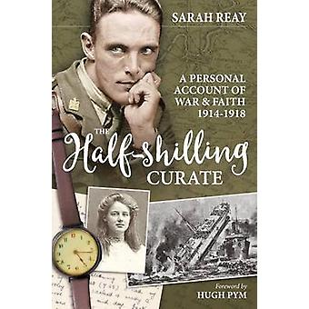 The Half-Shilling Curate - A Personal Account of War & Faith 1914-1918