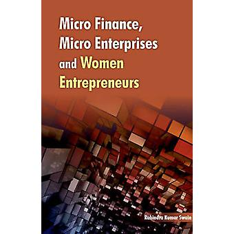 Micro Finance - Micro Enterprises & Women Entrepreneurs by Rabindra K