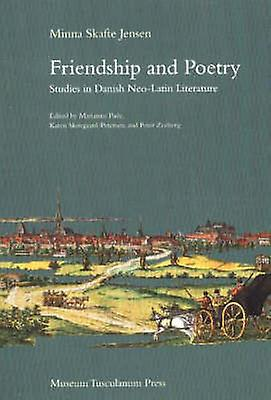 Friendship and Poetry - Studies in Danish Neo-Latin Literature by Minn