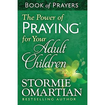 Power Of Praying For Your Adult Children by Omartian Stormie
