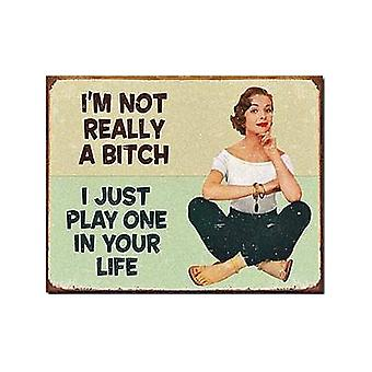 I'M Not Really A Bitch..Weathered Funny Metal Sign