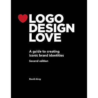 Logo Design Love - A Guide to Creating Iconic Brand Identities (2nd  A