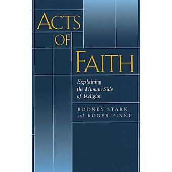 Akte des Glaubens - die menschliche Seite der Religion von Rodney Stark zu erklären