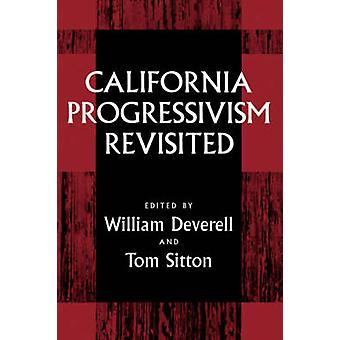 California Progressivism Revisited by William Deverell - Tom Sitton -