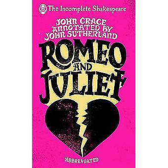 Incomplete Shakespeare - Romeo & Juliet by John Crace - John Sutherlan