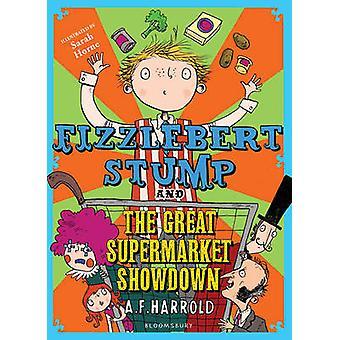 Fizzlebert Stump and the Great Supermarket Showdown by A. F. Harrold
