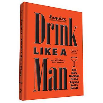 Drink Like a Man - The Only Cocktail Guide Anyone Really Needs by  -Esq
