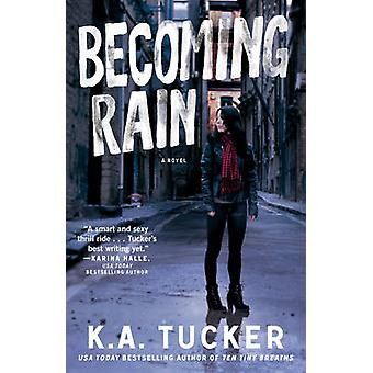 Becoming Rain - A Novel by K. A. Tucker - 9781476774206 Book