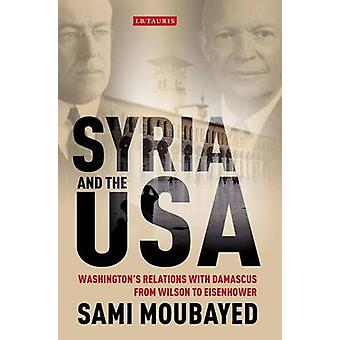 Syria and the USA - Washington's Relations with Damascus from Wilson t