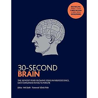 30-Second Brain - The 50 most mindblowing ideas in neuroscience - each