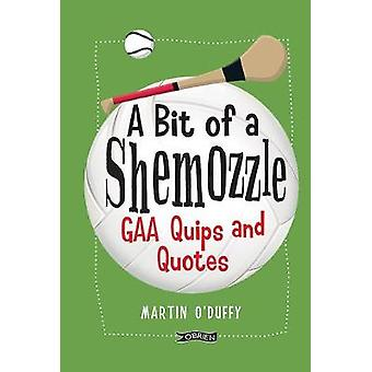 A 'A Bit Of A Shemozzle' - GAA Quips & Quotes by Martin O'Duffy - 9781