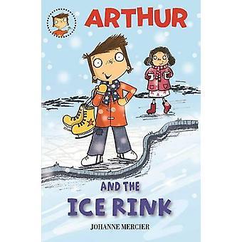 Arthur and the Ice Rink by Johanne Mercier - Daniel Hahn - 9781907912